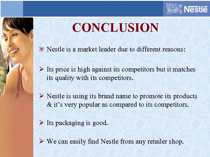 CONCLUSION Nestle is a market leader due to different reasons: Ø Its price is