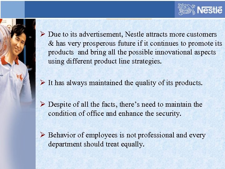 Ø Due to its advertisement, Nestle attracts more customers & has very prosperous future