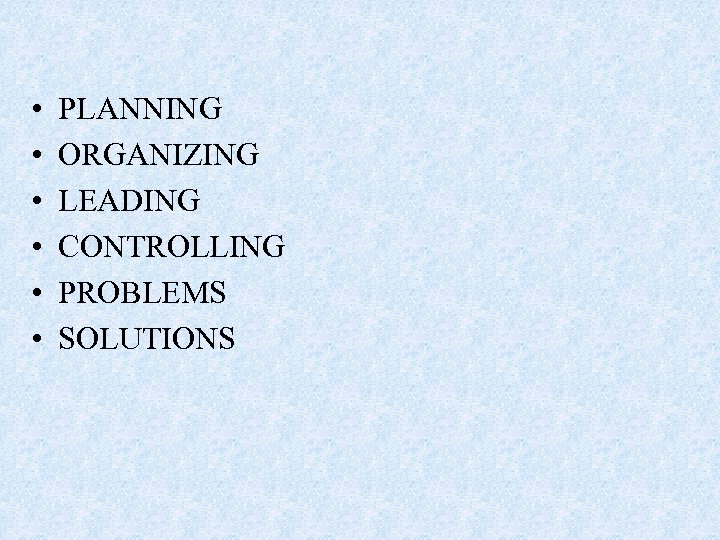 • • • PLANNING ORGANIZING LEADING CONTROLLING PROBLEMS SOLUTIONS