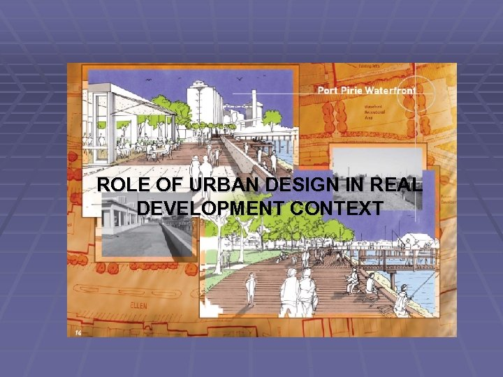 ROLE OF URBAN DESIGN IN REAL DEVELOPMENT CONTEXT