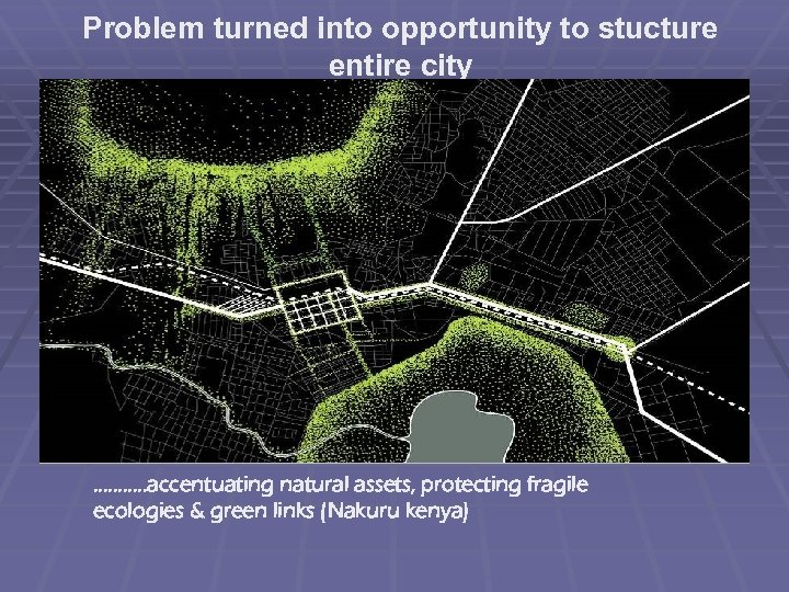 Problem turned into opportunity to stucture entire city . . . accentuating natural assets,