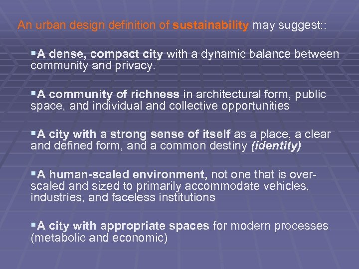 An urban design definition of sustainability may suggest: : §A dense, compact city with