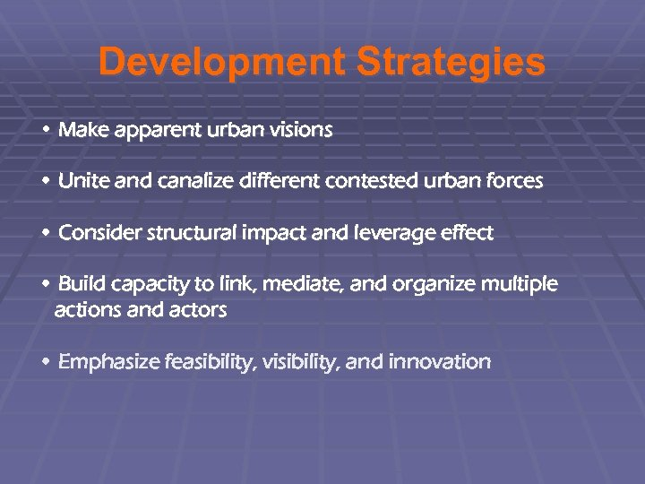 Development Strategies • Make apparent urban visions • Unite and canalize different contested urban