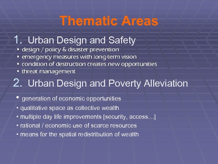 Thematic Areas 1. Urban Design and Safety • design / policy & disaster prevention