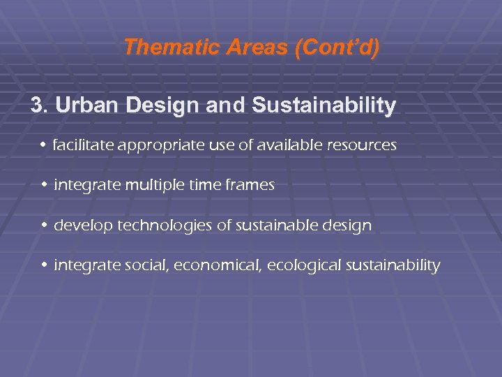 Thematic Areas (Cont'd) 3. Urban Design and Sustainability • facilitate appropriate use of available