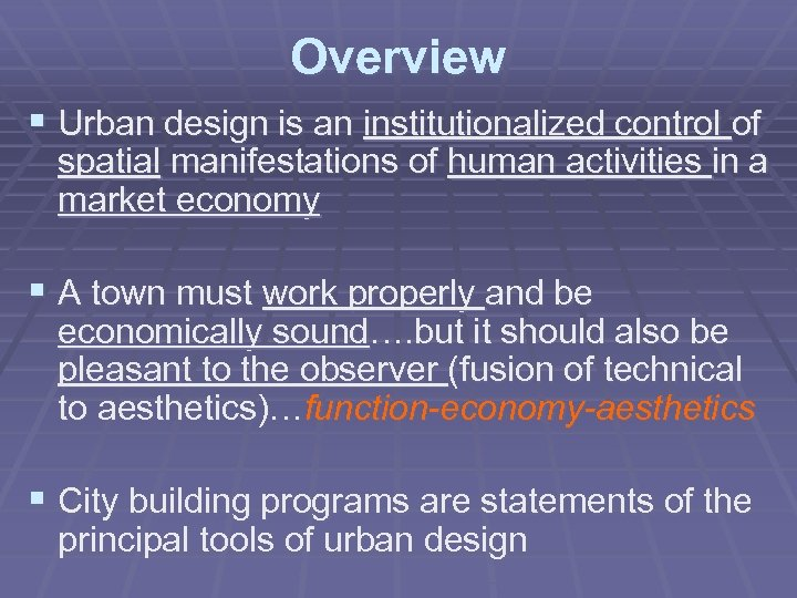 Overview § Urban design is an institutionalized control of spatial manifestations of human activities