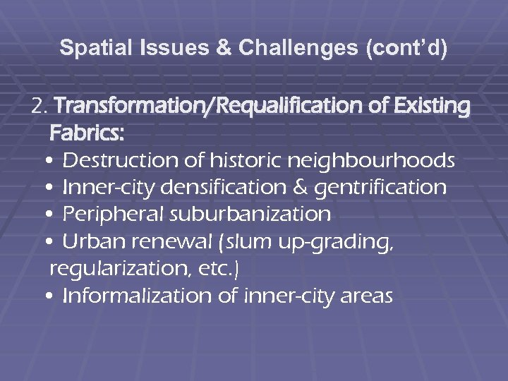 Spatial Issues & Challenges (cont'd) 2. Transformation/Requalification of Existing Fabrics: • Destruction of historic