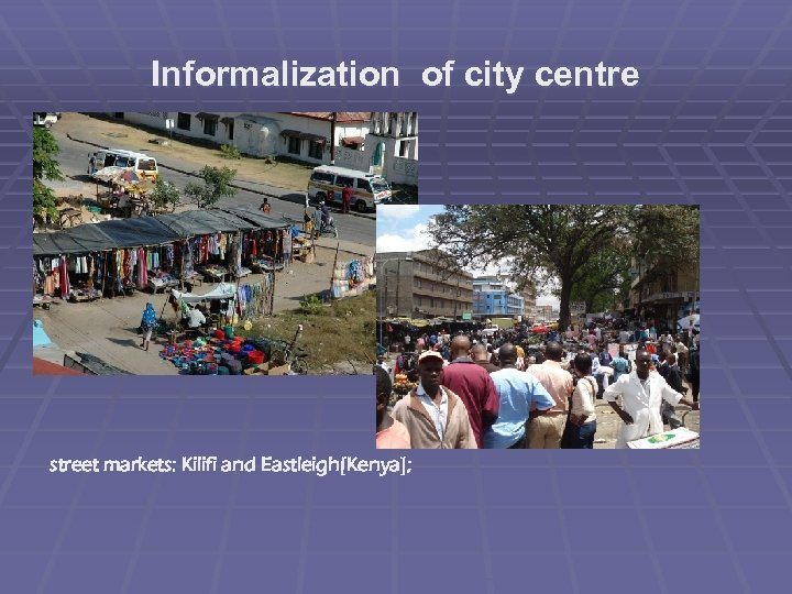 Informalization of city centre street markets: Kilifi and Eastleigh[Kenya];