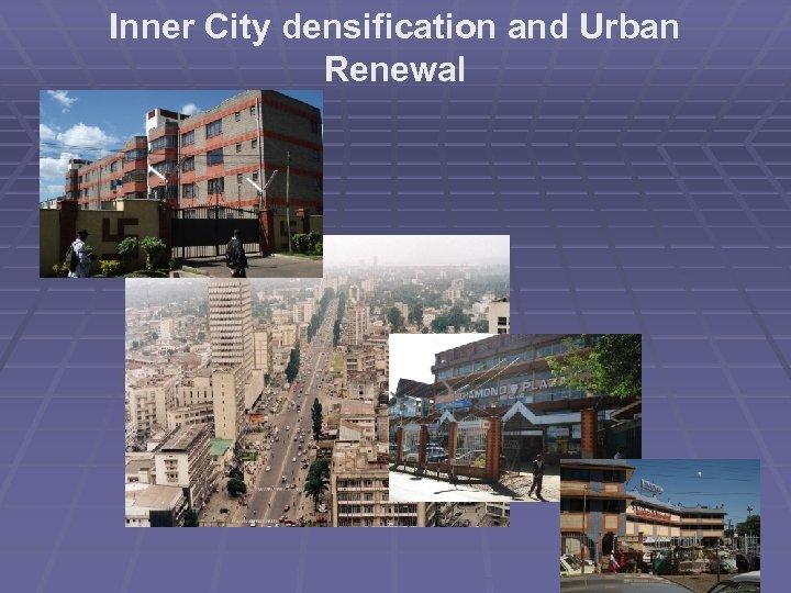 Inner City densification and Urban Renewal