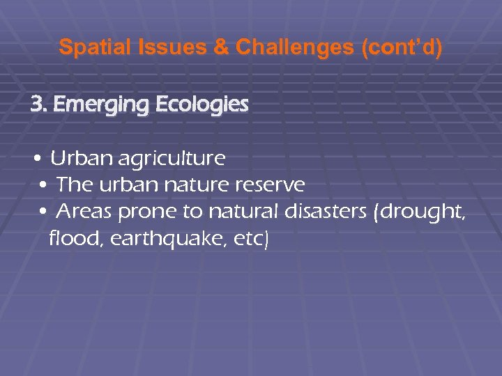 Spatial Issues & Challenges (cont'd) 3. Emerging Ecologies • Urban agriculture • The urban