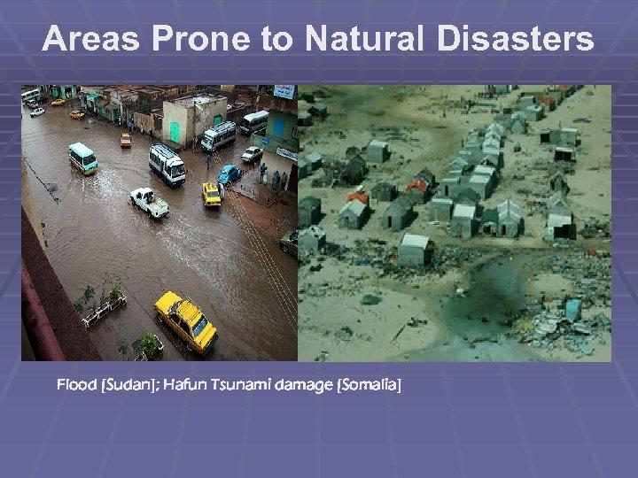 Areas Prone to Natural Disasters Flood [Sudan]; Hafun Tsunami damage [Somalia]