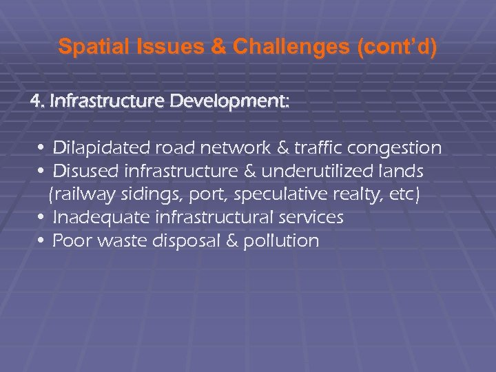 Spatial Issues & Challenges (cont'd) 4. Infrastructure Development: • Dilapidated road network & traffic