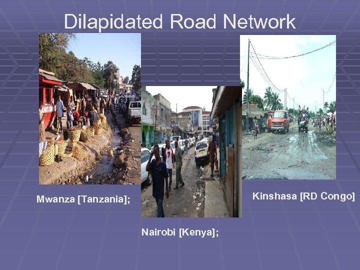 Dilapidated Road Network Kinshasa [RD Congo] Mwanza [Tanzania]; Nairobi [Kenya];