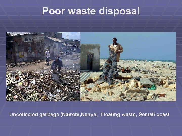 Poor waste disposal Uncollected garbage (Nairobi, Kenya; Floating waste, Somali coast
