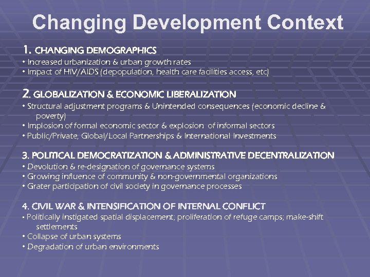 Changing Development Context 1. CHANGING DEMOGRAPHICS • Increased urbanization & urban growth rates •
