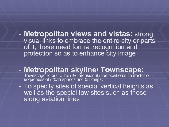 - Metropolitan views and vistas: strong visual links to embrace the entire city or