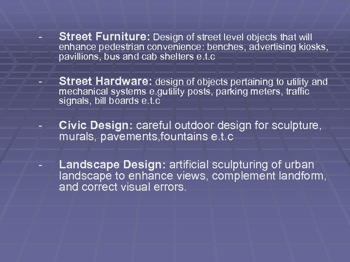 - Street Furniture: Design of street level objects that will - Street Hardware: design