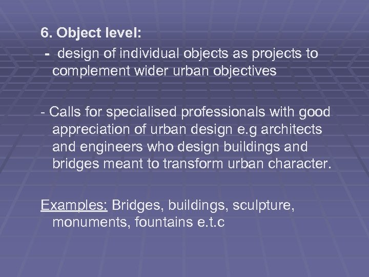 6. Object level: - design of individual objects as projects to complement wider urban