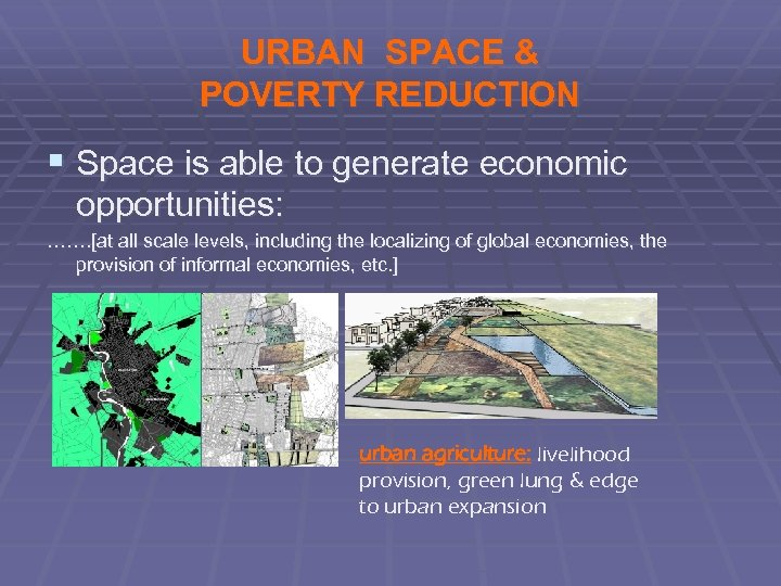 URBAN SPACE & POVERTY REDUCTION § Space is able to generate economic opportunities: …….