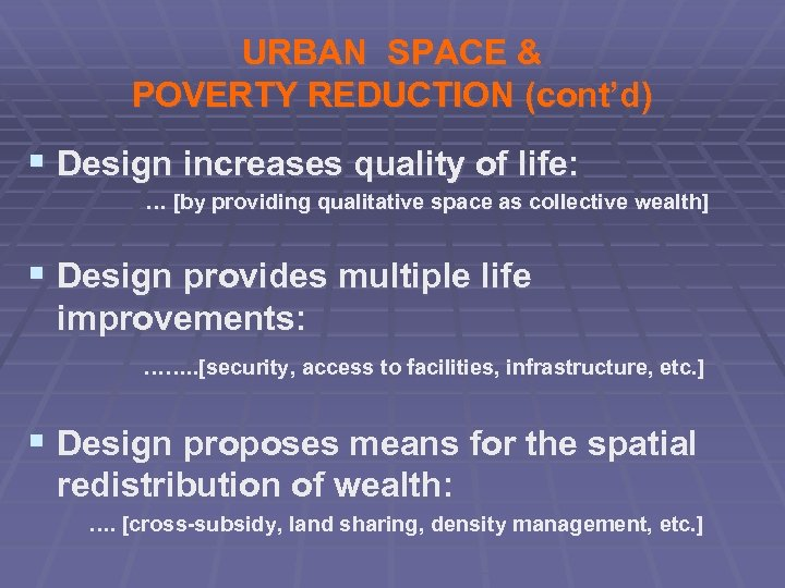 URBAN SPACE & POVERTY REDUCTION (cont'd) § Design increases quality of life: … [by
