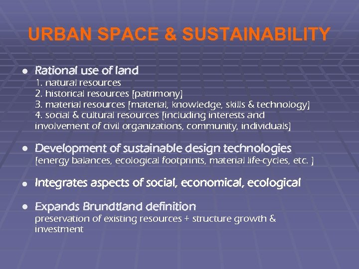 URBAN SPACE & SUSTAINABILITY ● Rational use of land 1. natural resources 2. historical