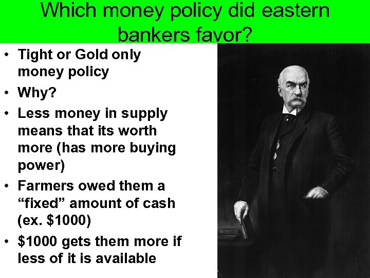 Which money policy did eastern bankers favor? • Tight or Gold only money policy