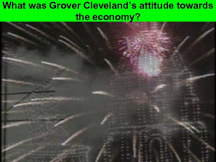 What was Grover Cleveland's attitude towards the economy?