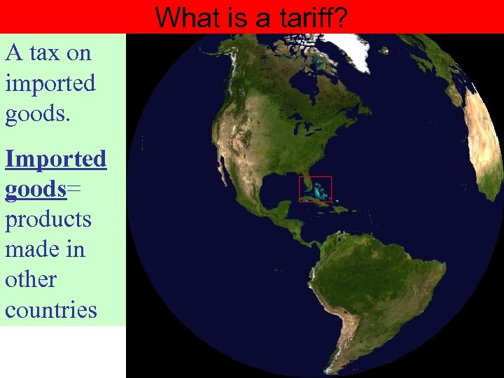 What is a tariff? A tax on imported goods. Imported goods= products made in