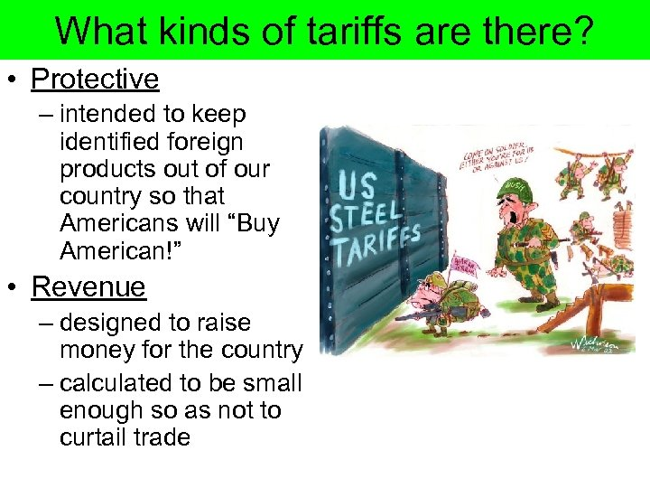 What kinds of tariffs are there? • Protective – intended to keep identified foreign