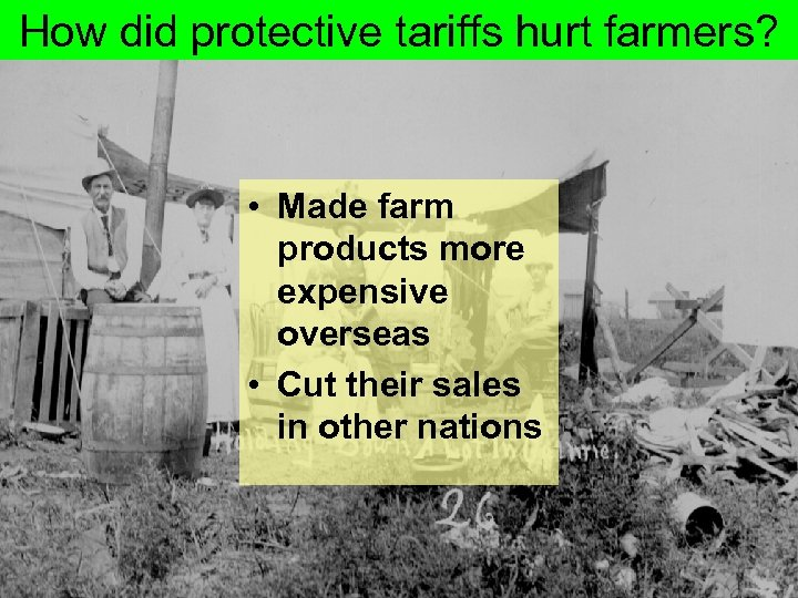 How did protective tariffs hurt farmers? • Made farm products more expensive overseas •