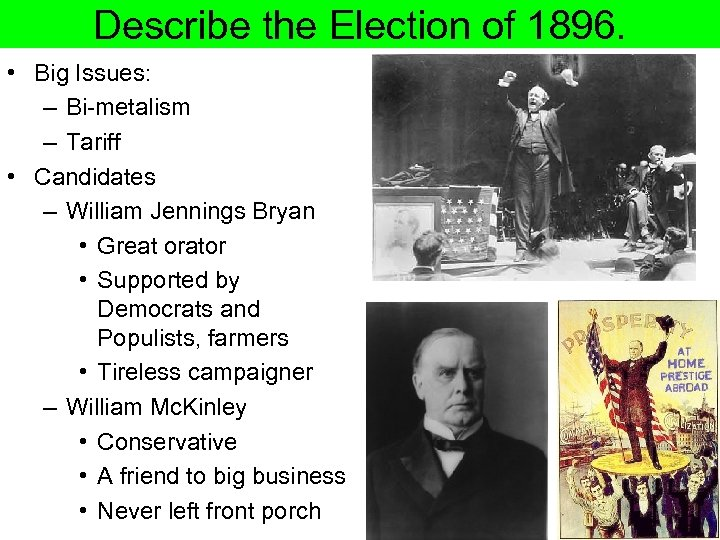 Describe the Election of 1896. • Big Issues: – Bi-metalism – Tariff • Candidates