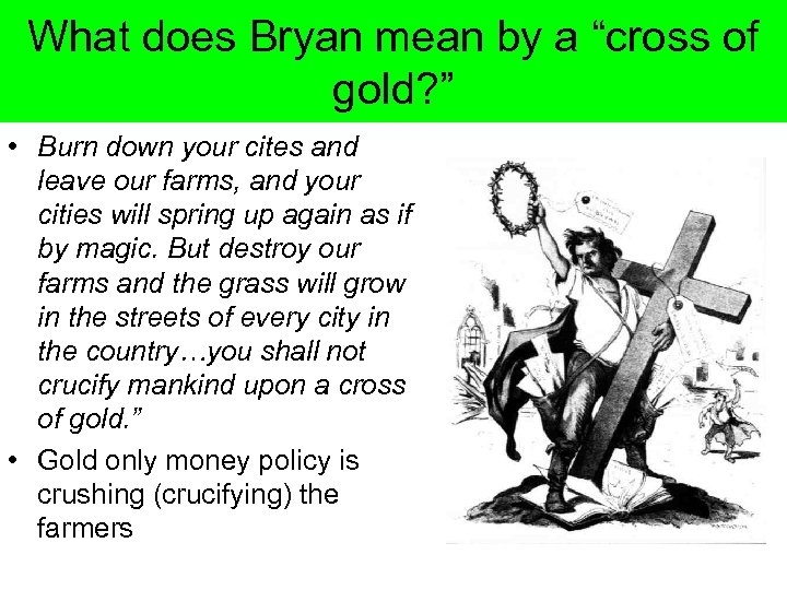 "What does Bryan mean by a ""cross of gold? "" • Burn down your"