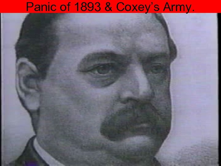 Panic of 1893 & Coxey's Army.