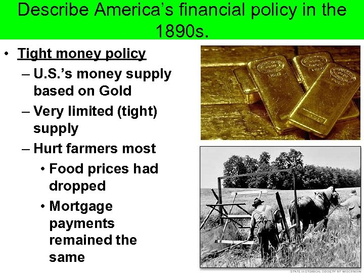 Describe America's financial policy in the 1890 s. • Tight money policy – U.
