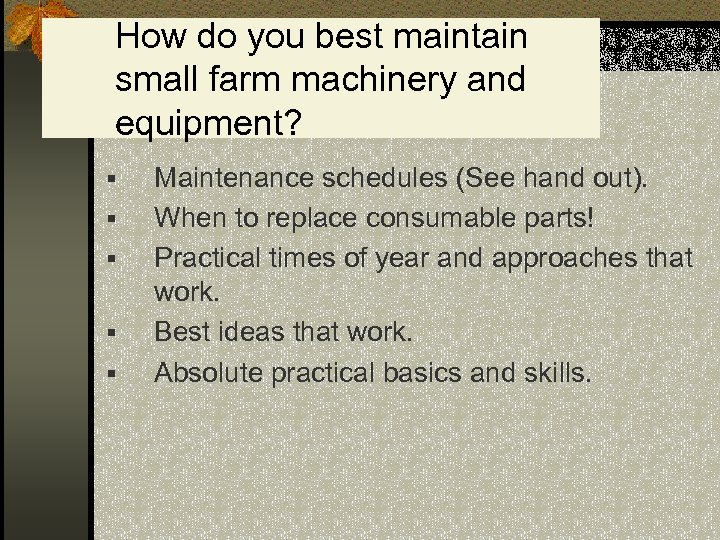 How do you best maintain small farm machinery and equipment? § § § Maintenance
