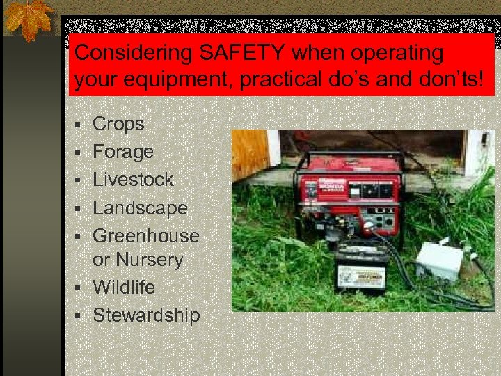 Considering SAFETY when operating your equipment, practical do's and don'ts! § Crops § Forage