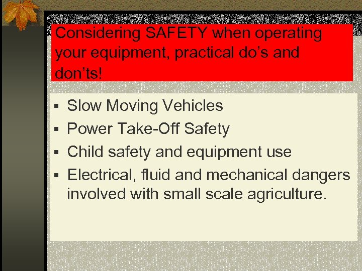 Considering SAFETY when operating your equipment, practical do's and don'ts! § Slow Moving Vehicles