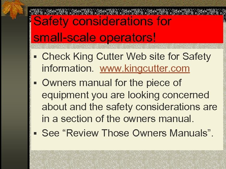 Safety considerations for small-scale operators! § Check King Cutter Web site for Safety information.