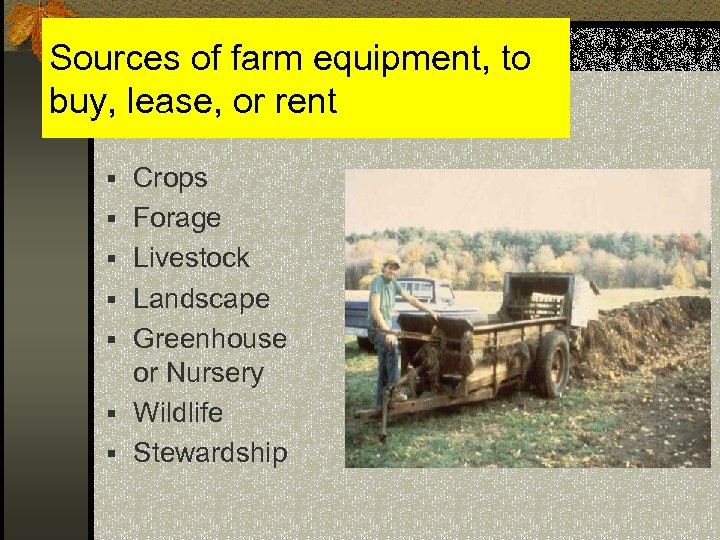 Sources of farm equipment, to buy, lease, or rent § Crops § Forage §