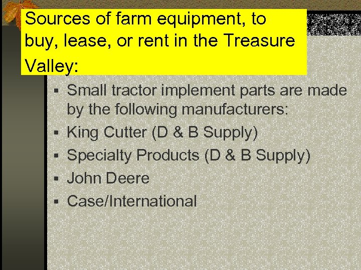 Sources of farm equipment, to buy, lease, or rent in the Treasure Valley: §