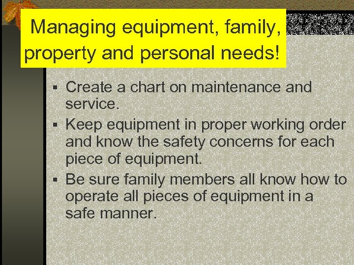 Managing equipment, family, property and personal needs! § Create a chart on maintenance and