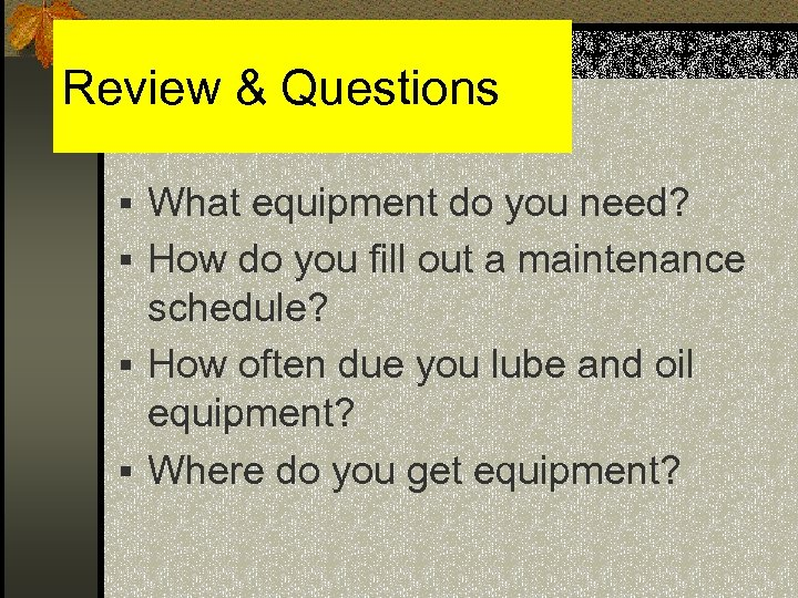 Review & Questions § What equipment do you need? § How do you fill
