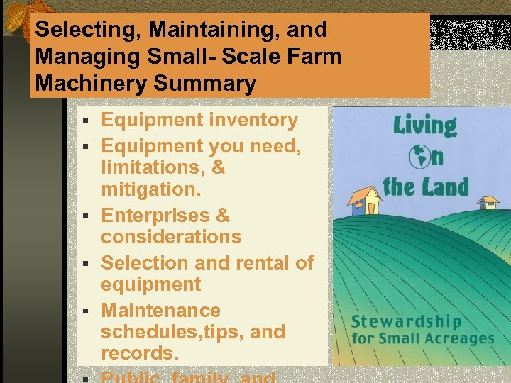 Selecting, Maintaining, and Managing Small- Scale Farm Machinery Summary § Equipment inventory § Equipment