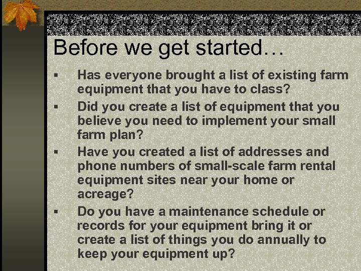 Before we get started… § § Has everyone brought a list of existing farm