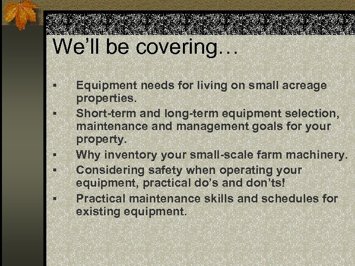 We'll be covering… § § § Equipment needs for living on small acreage properties.
