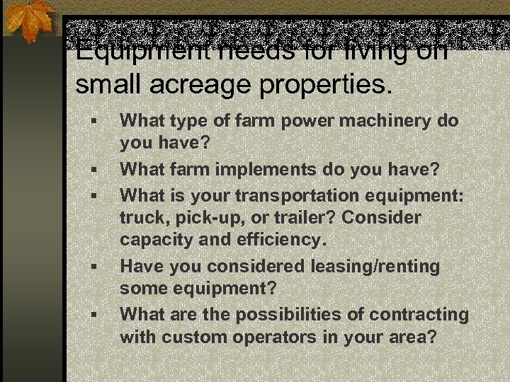 Equipment needs for living on small acreage properties. § § § What type of