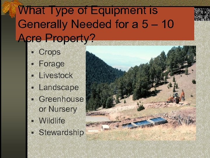What Type of Equipment is Generally Needed for a 5 – 10 Acre Property?