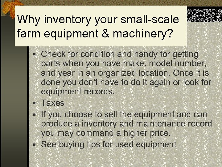 Why inventory your small-scale farm equipment & machinery? § Check for condition and handy
