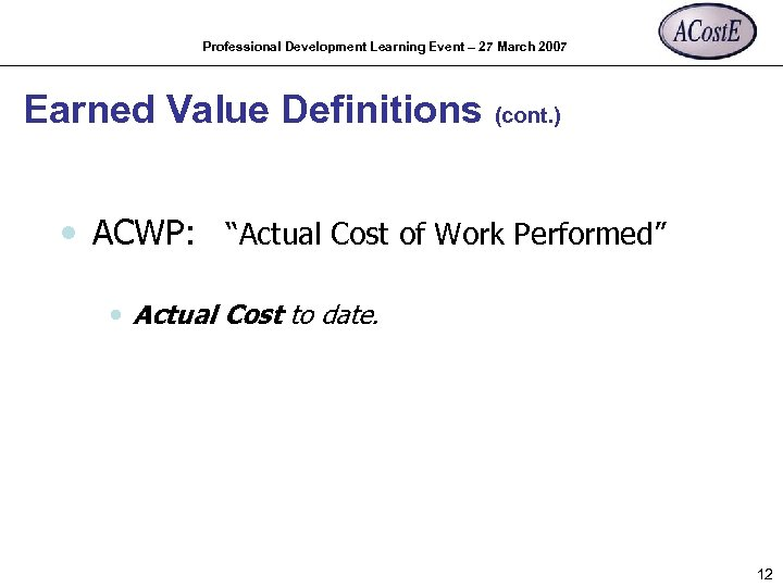 Professional Development Learning Event – 27 March 2007 Earned Value Definitions (cont. ) •