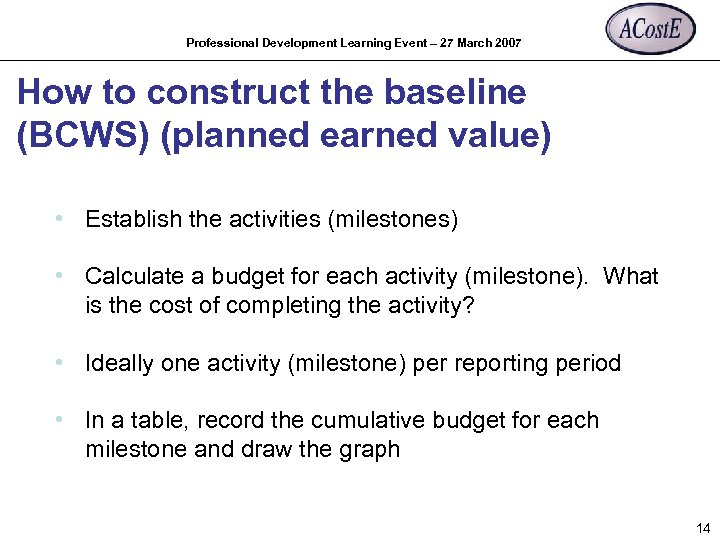 Professional Development Learning Event – 27 March 2007 How to construct the baseline (BCWS)